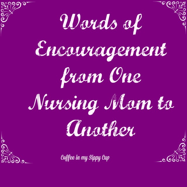 words of encouragement from one nursing mom to another